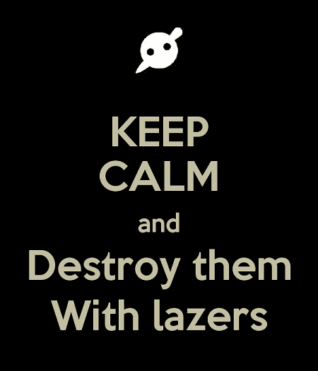keep-calm-and-destroy-them-with-lazers